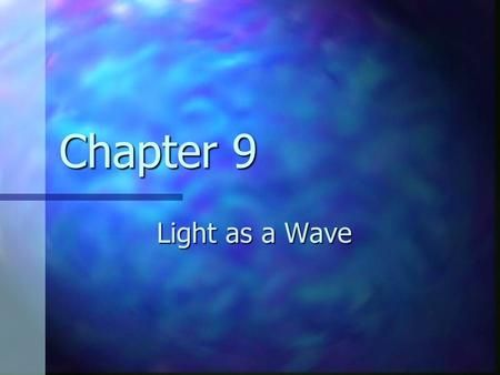 Chapter 9 Light as a Wave. 24.1 Interference Light waves interfere with each other much like mechanical waves do Light waves interfere with each other.