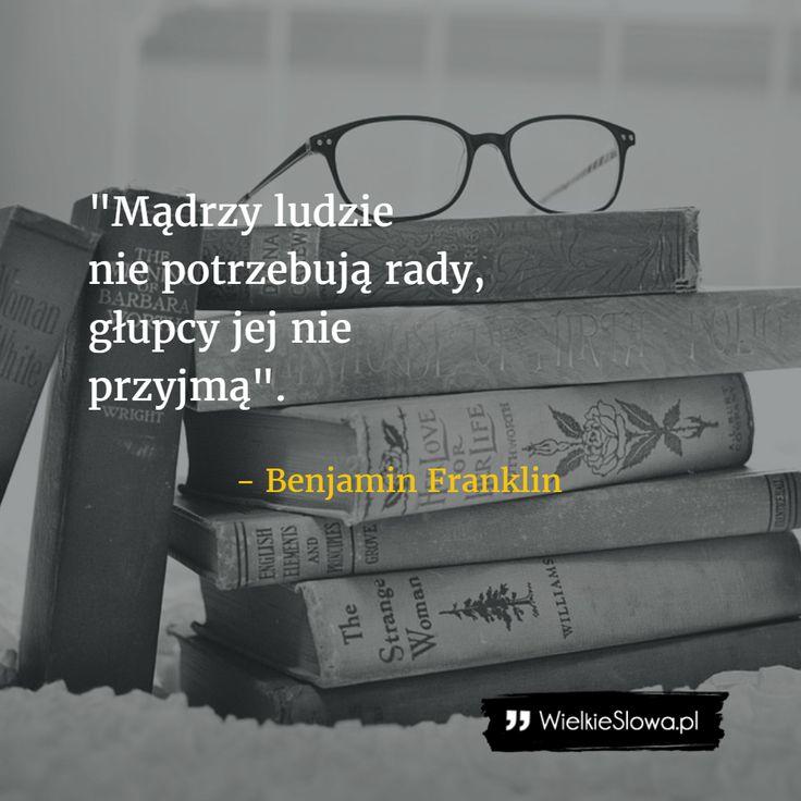 Mądrzy ludzie nie potrzebują rady... #Franklin-Benjamin,  #Mądrość-i-wiedza