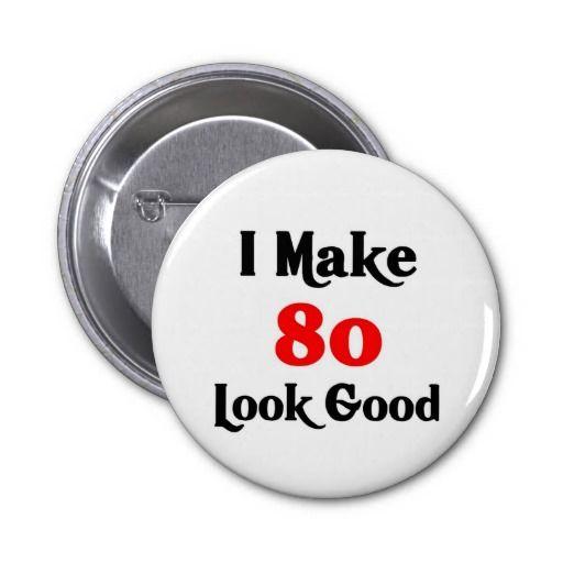 I make 80 look good pin.