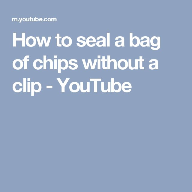 How to seal a bag of chips without a clip - YouTube