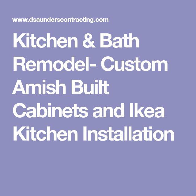 Kitchen & Bath Remodel- Custom Amish Built Cabinets and Ikea Kitchen Installation
