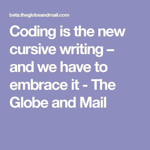 Coding is the new cursive writing – and we have to embrace it - The Globe and Mail