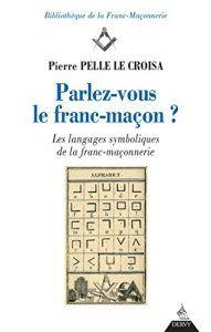 Parlez-vous le franc-maçon ? : Les langages symboliques de la franc-maçonnerie (Bibliothèque de la Franc-Maçonnerie): Cet article…