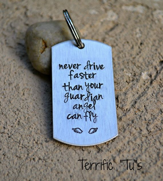 Never Drive Faster Than Your Guardian Angel Can Fly- Hand Stamped Keychain