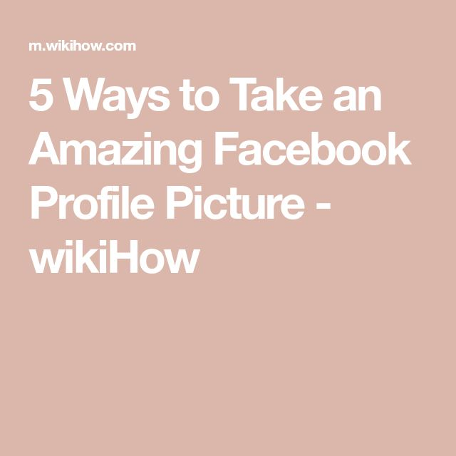 5 Ways to Take an Amazing Facebook Profile Picture - wikiHow