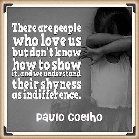 Tem gente que nos ama mas são tímidos demais para demonstrar, e entendemos isso como indiferença