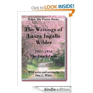 Before the Prairie Books: The Writings of Laura Ingalls Wilder 1911 - 1916: The Small Farm *my all time favorite author when I was growing up. I can't wait for Amazon to start selling the entire Little House series on kindle*