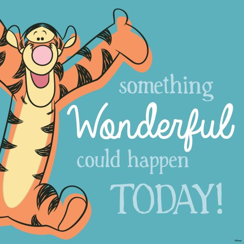 Winnie the Pooh * Tigger * Something Wonderful could happen Today