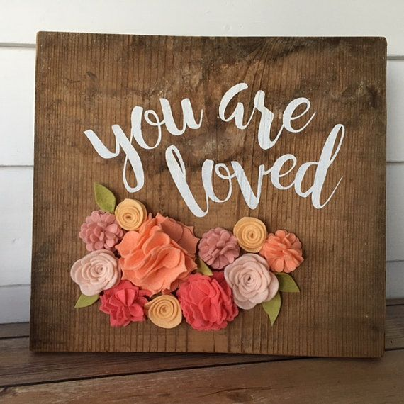 You Are Loved Rustic Wall Decor on Reclaimed Wood with Felt flowers Nursery Home Decor