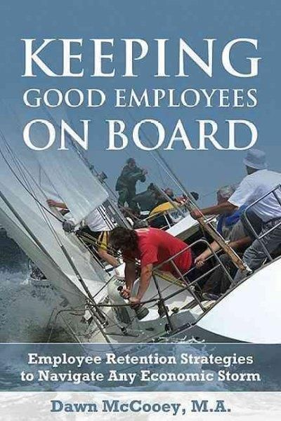 Keeping Good Employees on Board: Employee Retention Strategies to Navigate Any Economic