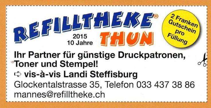 Refilltheke Thun  Der günstige Druckerpatronen, Toner, Stempel, Druckerzubehör , Button`s , Geburtstafeln,..... Glockentalstrasse 35 vis-à-vis Landi Steffisburg 3612 Steffisburg www.refilltheke-thun.ch mannes@refilltheke.ch
