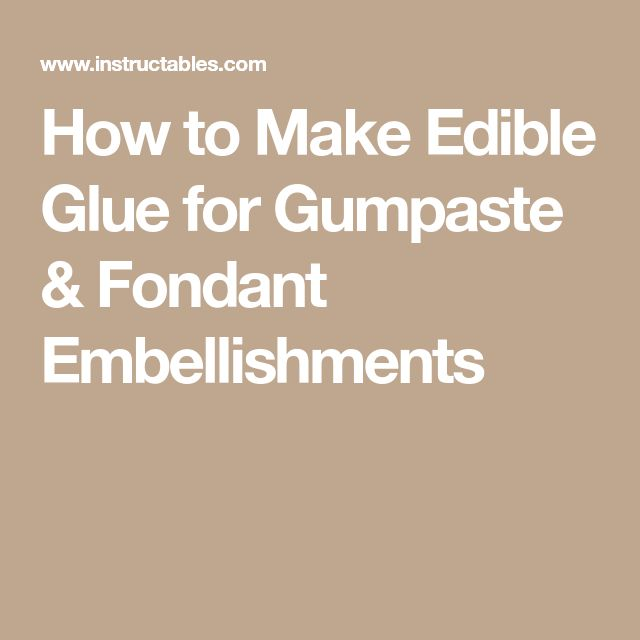 How to Make Edible Glue for Gumpaste & Fondant Embellishments