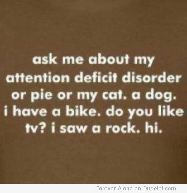 Ask Me About My Attention Deficit DisorderAdhd, Squirrels, Sons, Funny, So True, Kids, Add, Totally Me, Attention Deficit Disorder