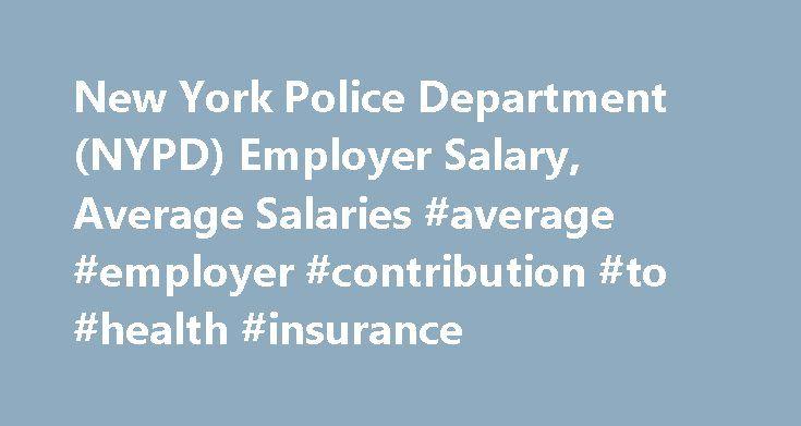 New York Police Department (NYPD) Employer Salary, Average Salaries #average #employer #contribution #to #health #insurance http://uganda.nef2.com/new-york-police-department-nypd-employer-salary-average-salaries-average-employer-contribution-to-health-insurance/  # Average Salary for New York Police Department (NYPD) Employees Average Salary for New York Police Department (NYPD) Employees Average Salary for New York Police Department (NYPD) Employees Average Salary for New York Police…