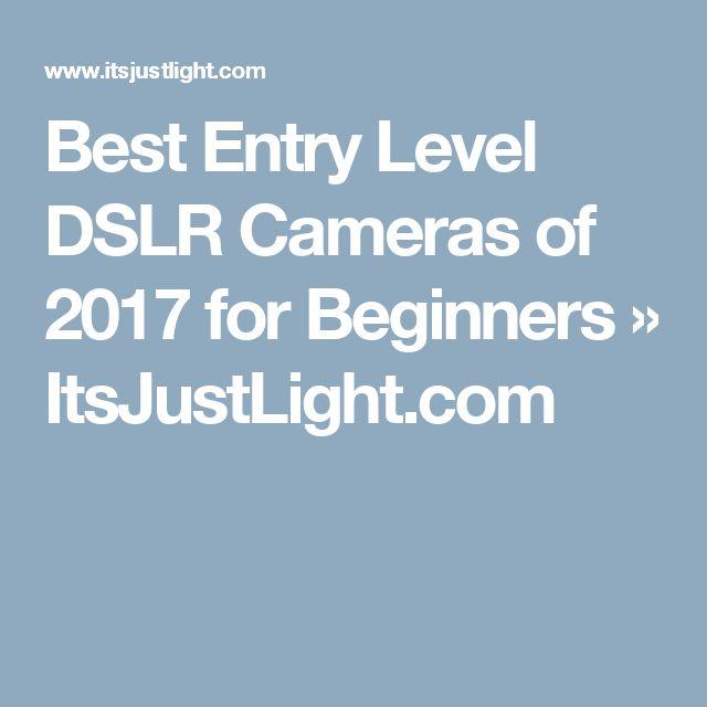 Best Entry Level DSLR Cameras of 2017 for Beginners » ItsJustLight.com