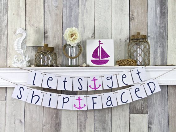Bachelorette Party, Nautical Bachelorette, Bachelorette Decor, Lets get Ship Faced