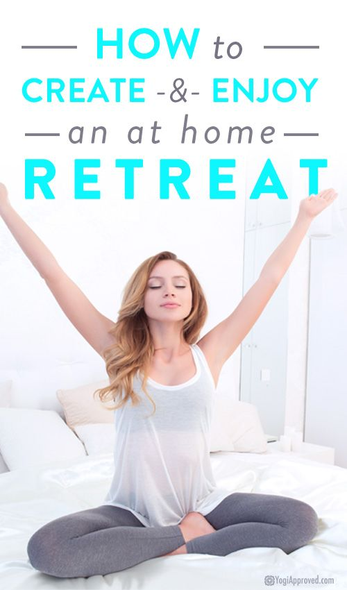 How to Create and Enjoy an at Home Retreat