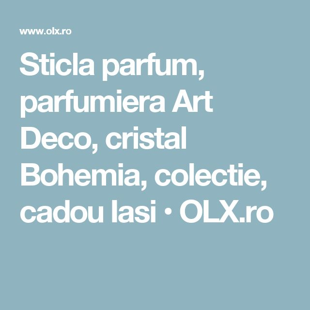 Sticla parfum, parfumiera Art Deco, cristal Bohemia, colectie, cadou Iasi • OLX.ro