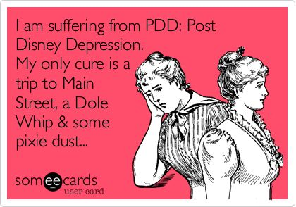 I am suffering from PDD: Post Disney Depression. My only cure is a trip to Main Street, a Dole Whip & some pixie dust...