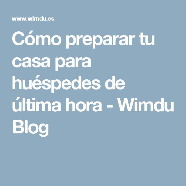 Cómo preparar tu casa para huéspedes de última hora - Wimdu Blog