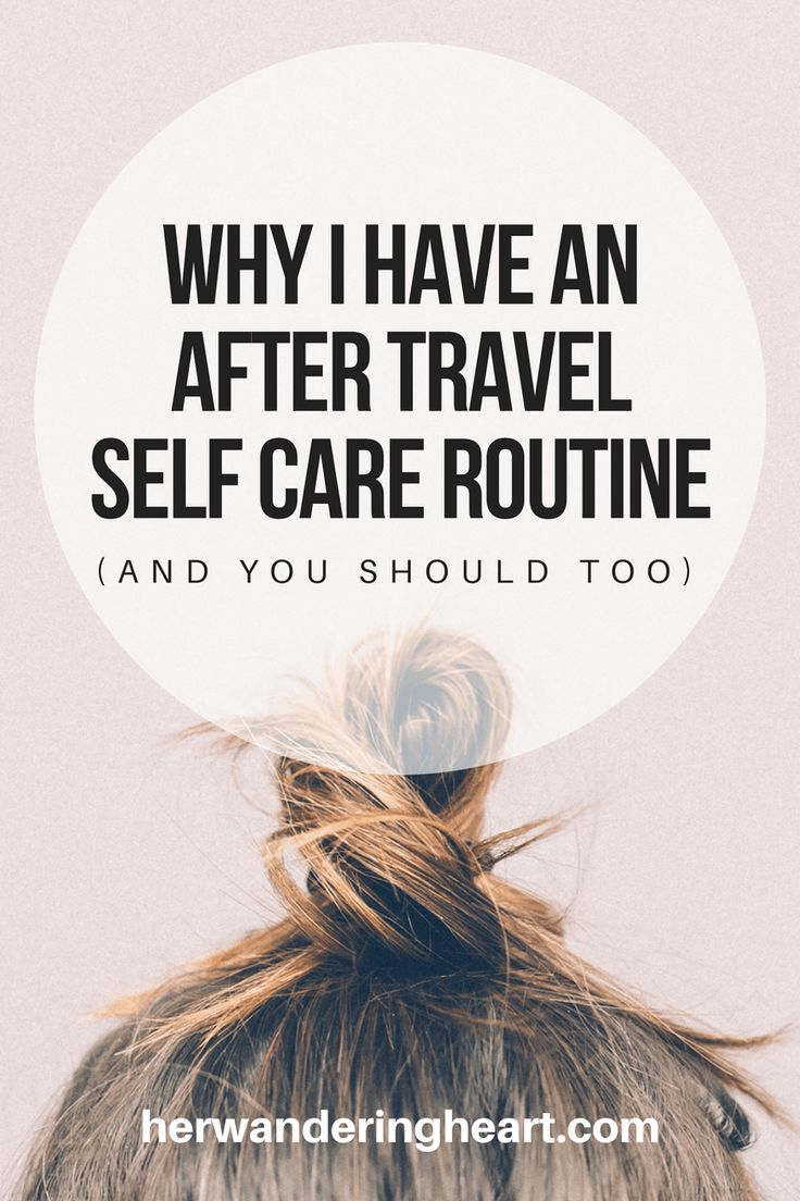 Why I Have An After Travel Self Care Routine (And you should too!) – Her Wandering Heart