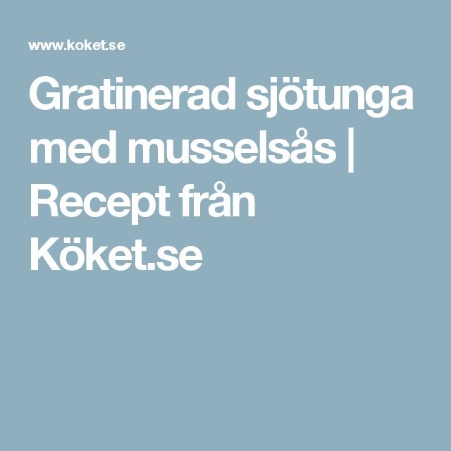 Gratinerad sjötunga med musselsås | Recept från Köket.se