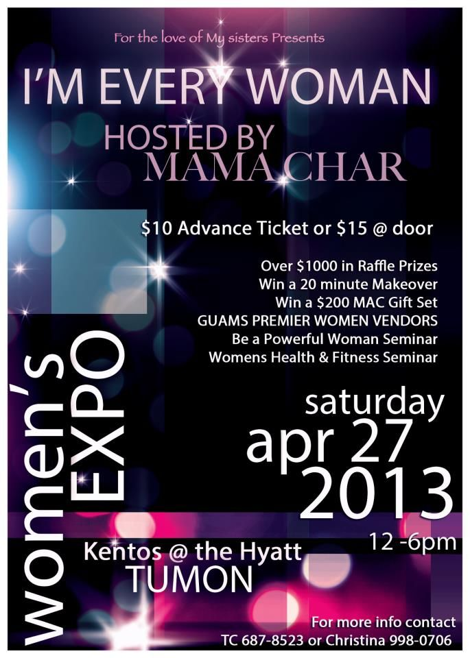 Attention Ladies!!!! For The Love of My Sister presents Guam's First Women's Expo Over $1000 in raffle prizes from Coach Purses to $200 Mac Makeup Gift Sets & more. A chance to win a complete makeover and VIP treatment. Come and join us as we empower women and give you a weekend of things you love to do. I'm Every Woman: Women's Expo April 27th Location: Kento's @ the Hyatt-Tumon. You don't want to miss this!! Tickets go on sale March 1st!!!!