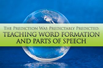 The Prediction Was Predictably Predicted: Teaching Word Formation and Parts of Speech