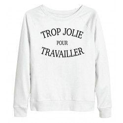 SWEAT TROP JOLIE POUR TRAVAILLER