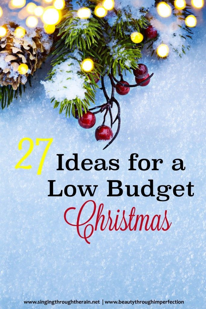 27 Ideas For A Low Budget Christmas Singing Through The Rain Christmas On A Budget Frugal Christmas Low Budget Gifts