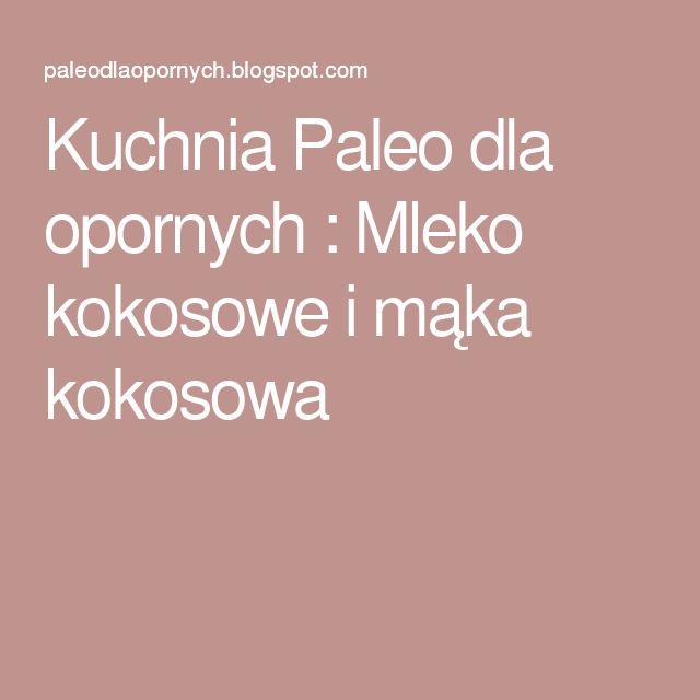 Kuchnia Paleo dla opornych : Mleko kokosowe i mąka kokosowa