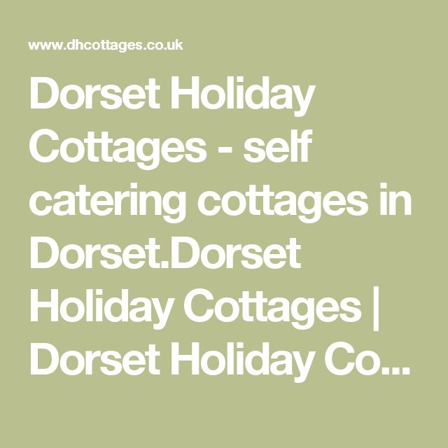 Dorset Holiday Cottages - self catering cottages in Dorset.Dorset Holiday Cottages | Dorset Holiday Cottages providing quality self catering holiday homes throughout Dorset.