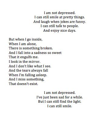 I maybe not depressed I can still smile at pretty things and laugh when jokes are funny.....