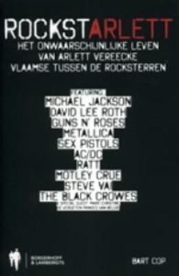 Rockstarlett : het onwaarschijnlijke leven van Arlett Vereecke, Vlaamse tussen de rocksterren - Bart Cop