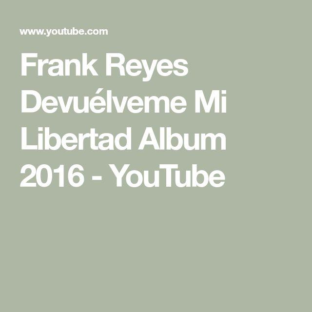 Frank Reyes    Devuélveme Mi Libertad Album 2016 - YouTube