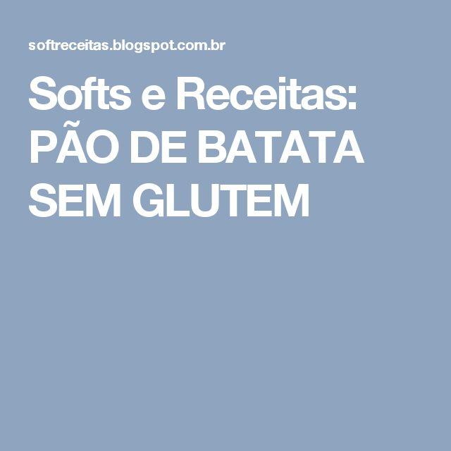 Softs e Receitas: PÃO DE BATATA  SEM  GLUTEM