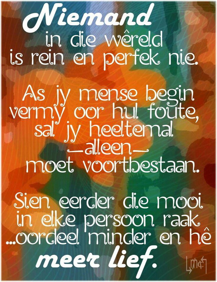 Niemand is volmaak nie...oordeel minder...lief meer...