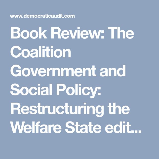Book Review: The Coalition Government and Social Policy: Restructuring the Welfare State edited by Hugh Bochel and Martin Powell : Democratic Audit UK