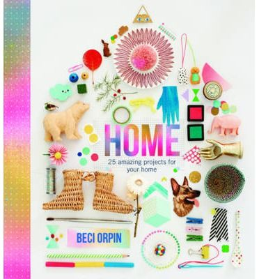 HOME is the latest book by the talentend Beci Orpin, filled with Beci's unique craft and design projects that are guaranteed to brighten your house and your life.