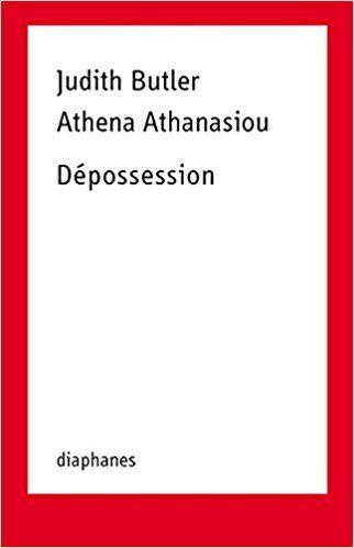 Dépossession:  Judith Butler, Athena Athanasiou, Charlotte Nordmann