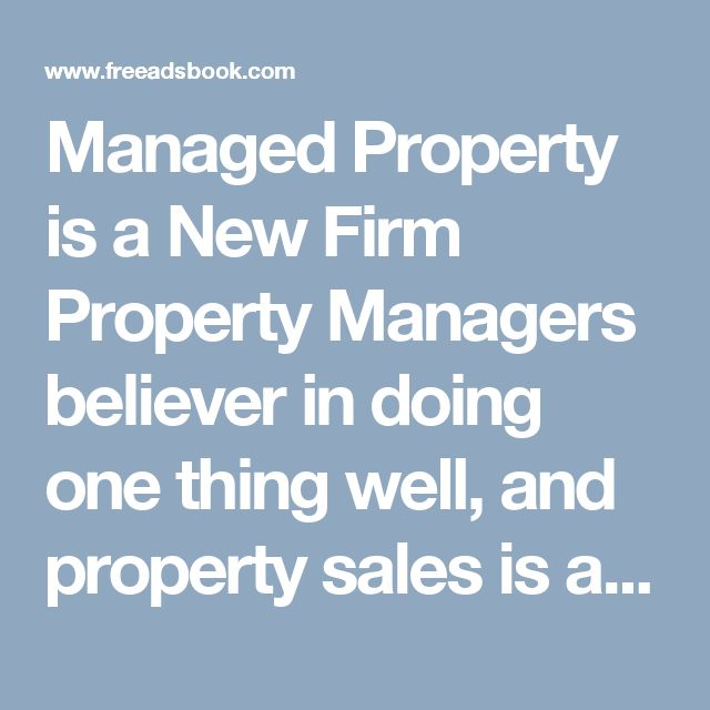 Managed Property is a New Firm Property Managers believer in doing one thing well, and property sales is a different specialty within the Real Estate industry. Focused on excellent customer service and marketing quality properties, Wood Peters specializes in the sale of the residential property with 3 distinct services, each with dedicated and experienced staff.