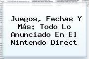 http://tecnoautos.com/wp-content/uploads/imagenes/tendencias/thumbs/juegos-fechas-y-mas-todo-lo-anunciado-en-el-nintendo-direct.jpg Nintendo Direct. Juegos, fechas y más: todo lo anunciado en el Nintendo Direct, Enlaces, Imágenes, Videos y Tweets - http://tecnoautos.com/actualidad/nintendo-direct-juegos-fechas-y-mas-todo-lo-anunciado-en-el-nintendo-direct/