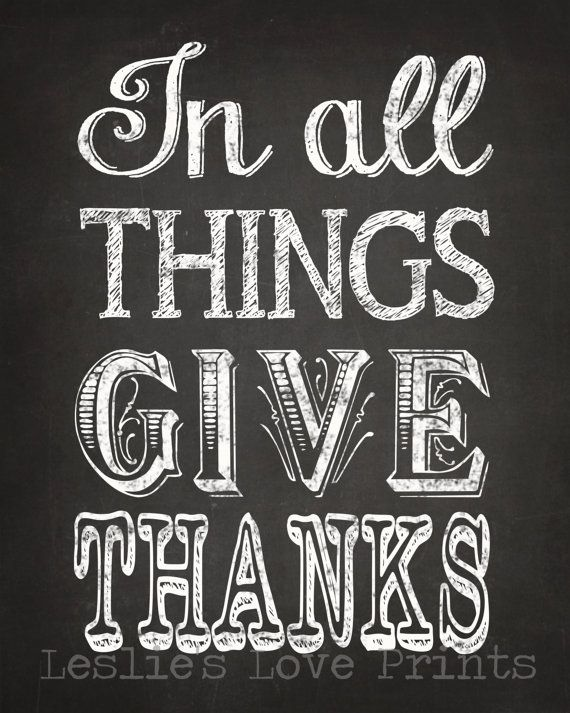 Thanksgiving All Year Long: Cute Chalkboard In All Things GIve Thanks By