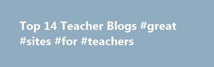 Top 14 Teacher Blogs #great #sites #for #teachers http://education.remmont.com/top-14-teacher-blogs-great-sites-for-teachers-2/  #great sites for teachers # Top 14 Teacher Blogs 1. Best for Hands-on Activities Ms. Cassidy's Classroom BlogThe Lowdown: Canadian first-grade teacher Kathy Cassidy invites readers into the classroom to interact with students and her dynamic lessons.Why We Love It: Besides sharing fun ideas like making fairy-tale characters out of clay, Cassidy lets us witness her…