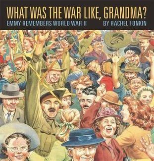 What Was the War Like, Grandma?by Rachel Tonkin