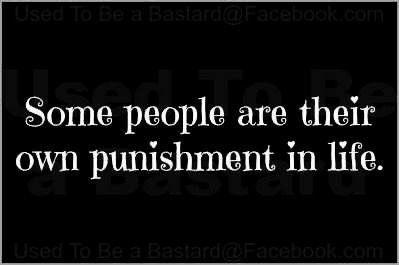 Algumas pessoas são sua própria punição na vida.