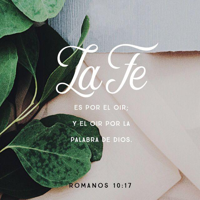 Romanos 10:17 Así que la fe es por el oír, y el oír, por la palabra de Dios.