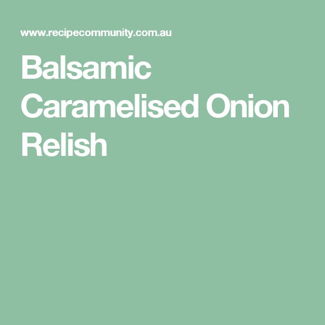 Balsamic Caramelised Onion Relish