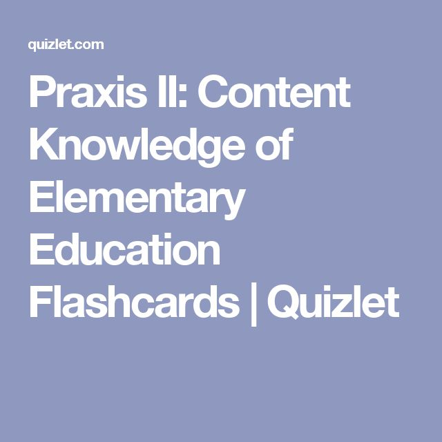 Praxis II: Content Knowledge of Elementary Education Flashcards | Quizlet