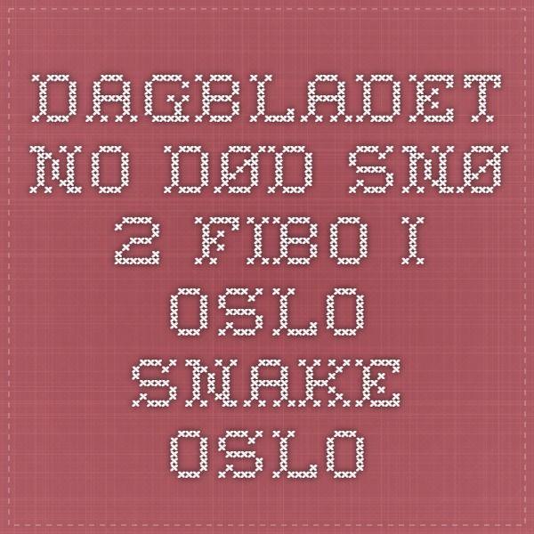 Dagbladet.no - død snø 2 fibo i oslo snake oslo
